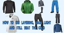 How To Use Layering, Pack Light And Still Beat The Cold